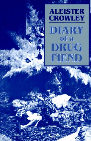 Aleister Crowley | Diary of  Drug Fiend