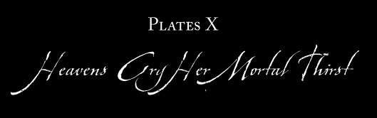 Plate X: HEAVENS CRY HER MORTAL THIRST
