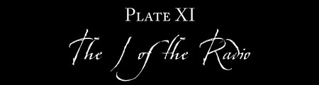 Plate XI: THE I OF THE RADIO