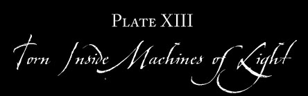 Plate XIII: TORN INSIDE MACHINES OF LIGHT