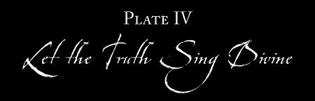 Plate IV: LET THE TRUTH SING DIVINE