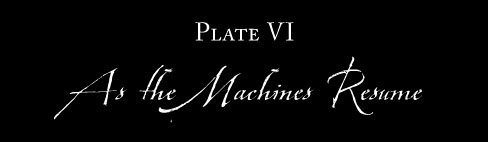 Plate VI: AS THE MACHINES RESUME