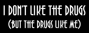 I don't like the drugs