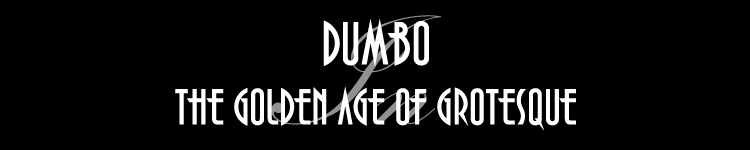Dumbo & The Golden Age Of Grotesque